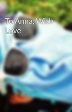 To Anna, With Love by Shai_one
