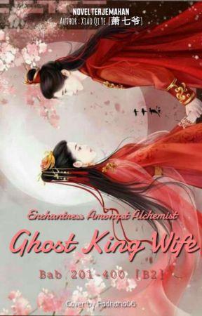 Enchantress Amongst Alchemist: Ghost Kings Wife [201-400] by Padhana06