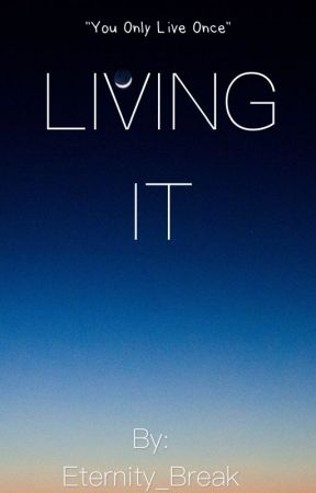LIVING IT by Eternity_Break