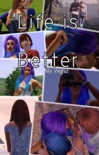 Life is Better by allyvegaz