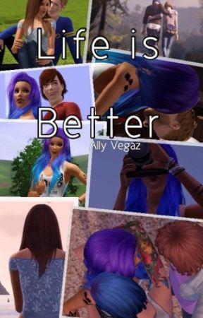 Life is Better by allyvegaz