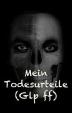 Mein Todesurteil (Glp ff) by lostgirl_storys