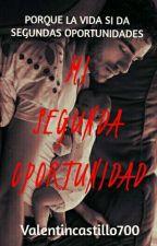 Mi Segunda Oportunidad  by valentincastillo700