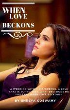 WHEN LOVE BECKONS  by Shreya_VA