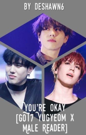 You're Okay [GOT7 Yugyeom X Male Reader] - Luwoo To My UwU
