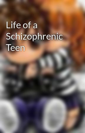 Life of a Schizophrenic Teen by MikkiForestWorsnop