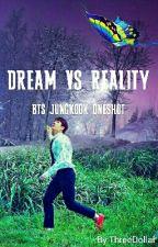 DREAM VS REALITY ||BTS JUNGKOOK|| [ONESHOT] by ThreeDollar