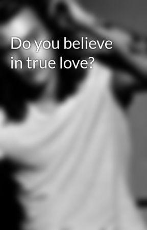 Do You Believe In True Love It Felt Like Our First Kiss Wattpad