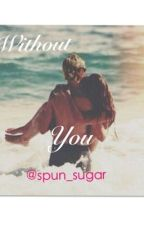 Without You || r.s.l || by spun_sugar