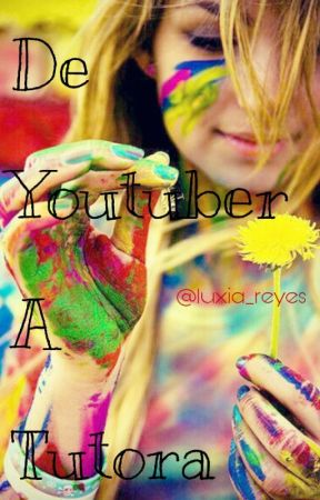 ·De Youtuber a Tutora· by luxia_reyes