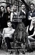 The Mikaelson Witch by IsabelaSalvatore1864