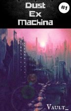 Dust Ex Machina #1 by Vault_