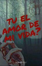 Tu el amor de mi vida??(⊙_⊙) by 14kareli