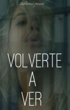Volverte a Ver (Zabdiel De Jesús Fanfic)  by ZabdiOwner