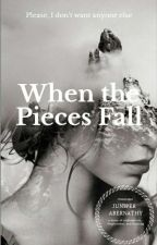 When The Pieces Fall (Book 1) by Juniper_Abernathy