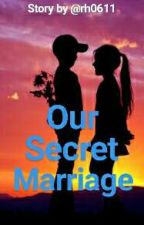 Our Secret Marriage by rh0611