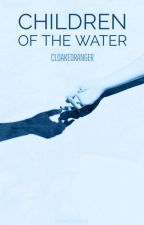 Children of the Water (Yandere M. x F. Reader) by Cloakedranger