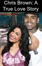 Chris Brown: A True Love Story by BriannaSpears