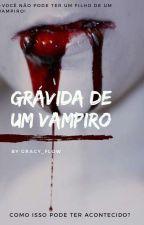 Grávida De Um Vampiro  by Gracy_Flow
