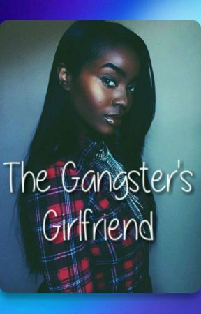 The Gangster's Girlfriend - My Crazy Ex-boyfriend - Wattpad