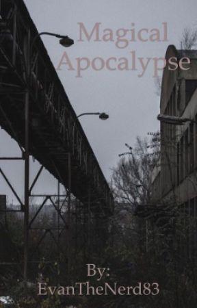 Magical Apocalypse  by EvanTheNerd83