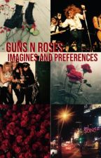 Guns N' Roses Imagines And Preferences  by cruetallica