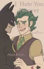 I Hate You Forever and Ever (BatJokes) by JukeBox_Draws
