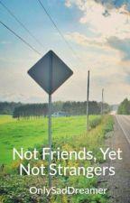 Not Friends, Yet Not Strangers by OnlySadDreamer