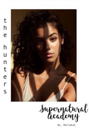 Supernatural Academy: The Hunters {1} by Matiekah
