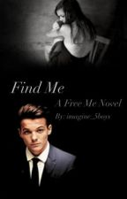 Find Me - A Louis Tomlinson Fanfic by imagine_5boys