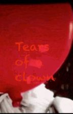Tears of a clown *a Pennywise love story*  by Pennywisetheclxwn