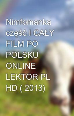 Nimfomanka część I CAŁY FILM PO POLSKU ONLINE LEKTOR PL HD ( 2013)