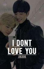 I Dont Love You [JiKook] ✔ by bbyjiminssi