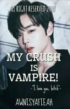 1 • MY CRUSH IS VAMPIRE! by awnisyafieah