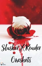 Slasher X Reader Oneshots by nightmare_carousel