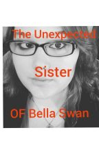 The unexpected sister of Bella Swan  by Primsgirl89