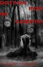Adotada Por Um Vampiro (Concluído) by Mariane474