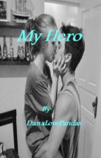 My Hero (FINISHED) CHECK OUT MY OTHER BOOKS! by DanaLovesPandas