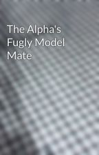 The Alpha's Fugly Model Mate by debubu2017