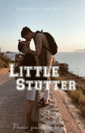 Little Stutter by YourAverageGayKid