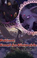 Pokémon- Kampf der Königreiche by Nachtarafan2003