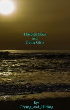 Hospital Beds and Dying Girls(COMPLETED) by Crying_and_Hiding