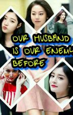 OUR HUSBAND IS OUR ENEMY BEFORE..(taglish story)... by THEBEAUTIFULCLUMSY