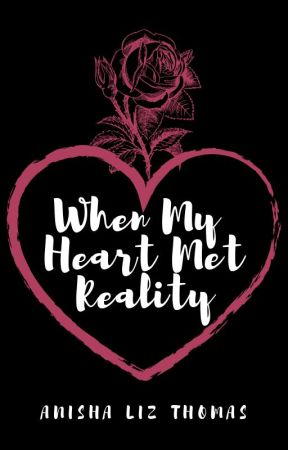 When My Heart Met Reality by anishalizthomas
