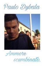 Ammore scumbinato; Paulo Dybala by givemepvrpose