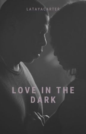 Love In The Dark  by LatayaCarter