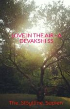 LOVE IN THE AIR - A DEVAKSHI SS {{COMPLETED}} by The_Sibylline_Sapien