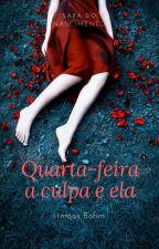 Quarta-feira,a culpa e ela by SaraDoNascimento