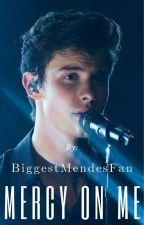 Mercy on me [Shawn Mendes ff] by BiggestMendesFan