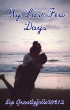 My Last Few Days by gravityfalls54612